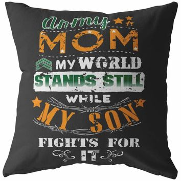 Army Mom Pillows My World Stands Still While My Son Fights For It