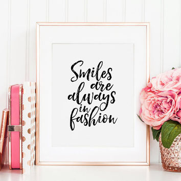 PRINTABLE Art, Smiles Are Always In Fashion, Inspirational Quote,Smile More,Smile Sign,Happy Quote,Typography Poster,Quote printable,Quotes