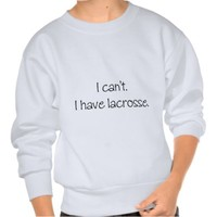 I can't. I have lacrosse.
