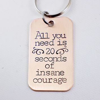 """All you need is 20 seconds of insane courage"" copper keychain"