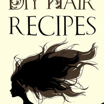 DIY Hair Recipes: Herb Rinse Conditioner Hot Oil Treatment E-Book Download