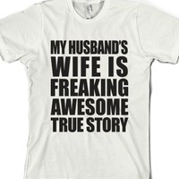 My Husband's Wife Is Freaking Awesome-Unisex White T-Shirt
