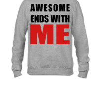 Awesome ends with ME - Crewneck Sweatshirt