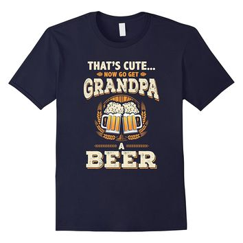 Funny Grandpa Shirt Thats Cute Now Go Get Beer Drinking Papa
