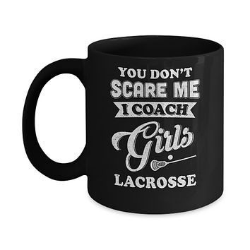 You Don't Scare Me I Coach Girls Lacrosse Mug