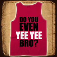 Granger Smith Store Do You Even YEE YEE Bro? - $25.00