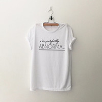 I'm perfectly abnormal t-shirt tee unisex mens womens grunge tumblr hipster pinterest instagram graphic tee funny saying shirt top clothing