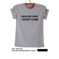 Breaking news I don't care Funny T-Shirts Tumblr Grunge Graphic Tees Unisex Shirts with quotes Mens T Shirts Teen Instagram Fashion Youtuber