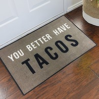 You Better Have Tacos - 2x3 - Funny Welcome Doormat