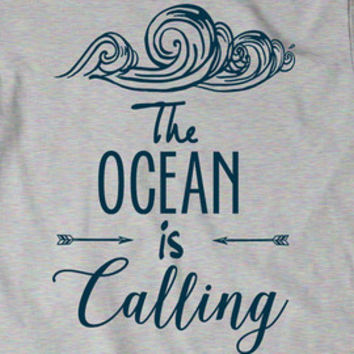 Ocean is Calling T-Shirt T Shirt Tees Funny Humor Ladies Girl Womens Mens Gift Present Girlfriend Sea Life Beach Summer Fun Waves Surf