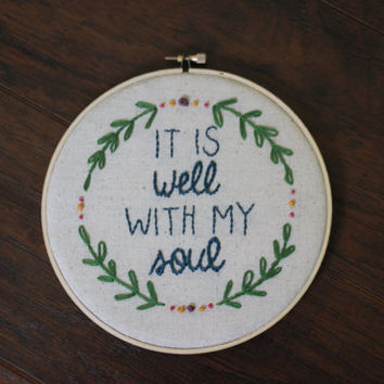It Is Well With My Soul - Hand Embroidery Hoop Wall Art