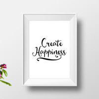"motivational quote""create happiness""office decor,gift idea,best words,home decor,apartment decor,instant,dorm decor,inspirational art"