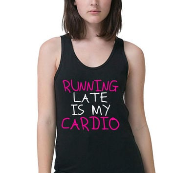 Workout Tank - Running Late Is My Cardio - Gym Tank - Workout Shirt - Gym Shirt - Running Tank - Fitness Tank Top - Marathon Runner