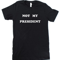 Not My President  -  UNISEX/MENS T-Shirt  -  Available in S M L XL and four shirt colors