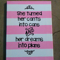 She turned her cants into cans and her dreams into plans quote 16 in x 20 in canvas