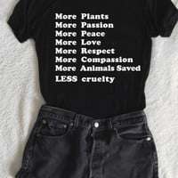 More Plants - More Everything - Less Cruelty -  T-Shirt