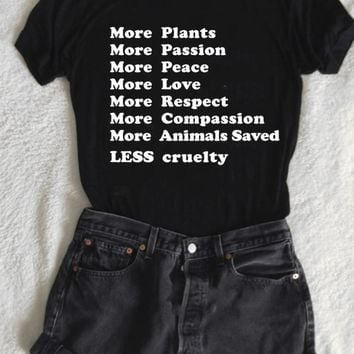 More Plants - More Everything - Less Cruelty -  Tee
