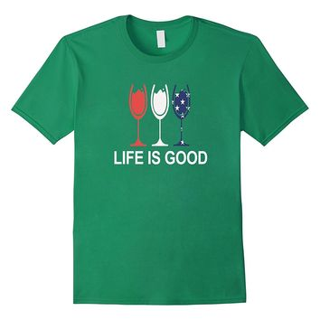 Life Is Good Wine T-Shirt | Red White and Blue Wine