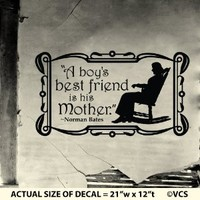 """""""A Boy's Best Friend is His Mother"""" - Norman Bates Wall Décor Sticker Vinyl Decal - BATES MOTEL, FUNNY, SCARY, PSYCHO"""