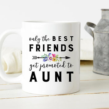 Only The Best Friends Get Promoted To Aunt - Coffee Mug, New Aunt Gift, Pregnancy Reveal, Baby Shower Gift, Best Friend Gift, Auntie Gift
