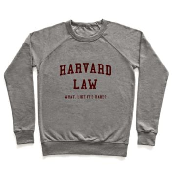 HARVARD LAW WHAT LIKE IT'S HARD? CREWNECK SWEATSHIRT