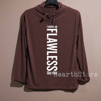 Flawless Shirt I Woke Up Like This Shirt Long Sleeve Hoodie TShirt T Shirt Unisex - size S M L
