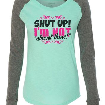 "Womens ""Shut Up! I'm Not Almost There!"" Long Sleeve Elbow Patch Contrast Shirt"