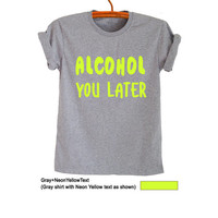 Alcohol Shirt Funny T-Shirts Mens Unisex Screen Printed T Shirt Tee Women Teenager Streetwear Fashionista Instagram Cool Men Gift Ideas
