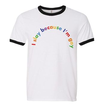 I Slay Because I'm Gay Pride Ringer Tee
