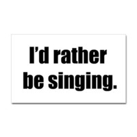 I'd Rather Be Singing Rectangle Decal on CafePress.com