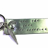 And The Tree Was Happy Key Chain ~ The Giving Tree Inspired ~ Shel Silverstein ~ Inspirational Quote Key Chain ~ Hand Stamped Key Chain ~
