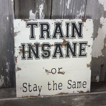 Train Insane Or Stay The Same Barn Wood Sign, gym, Workout Sign, Exercise Sign, Workout Room Decor