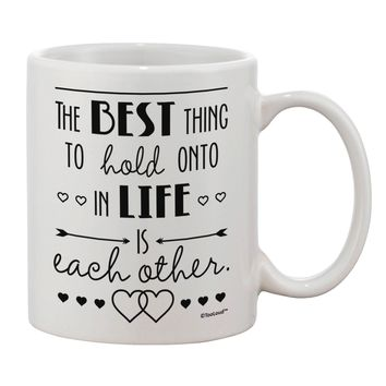 The Best Thing to Hold Onto in Life is Each Other Printed 11oz Coffee Mug