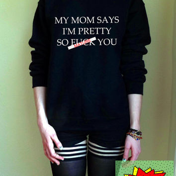 My Mom Says I'm Pretty So Fuck You MATURE CONTENT Unisex Black or Grey S M L Tumblr Instagram Blogger