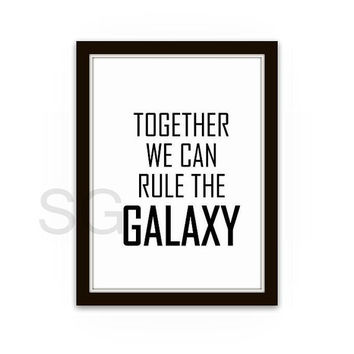 Togethe we can rule the galaxy Star Wars quote, Printable Wall Art movie quote print large small 4x6, 5x7 Square boyfriend wife gift poster