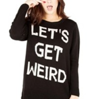 LET'S GET WEIRD PERFECT SWEATER