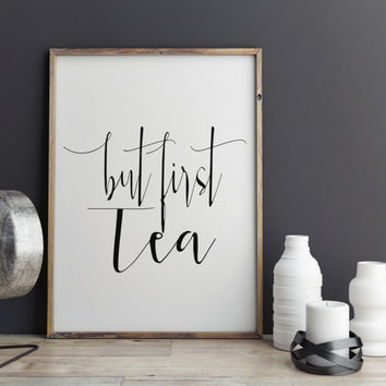 But First Tea But First Tea Print But First Coffee Printable quotes Kitchen print Kitchen quotes Word art Typography Print INSTANT DOWNLOAD