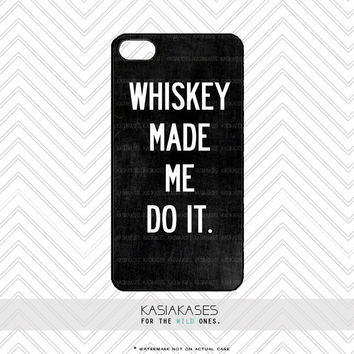 WHISKEY Made me Do It iPhone Case / Manly iPhone 4 4s 5 5s 6 5c 6 Plus Case Unisex Boyfriend Husband Gift Party Quote Gift Cover