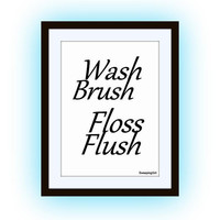 Wash brush floss flush, bathroom rules, Printable Wall Art, home decor, room decal, Quote decals, print, poster decoration, black and white