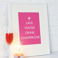 'save water drink champagne' print by catherine colebrook | notonthehighstreet.com