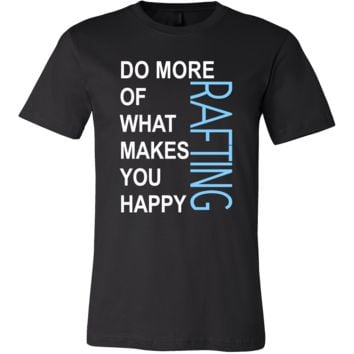 Rafting Shirt - Do more of what makes you happy Rafting- Hobby Gift