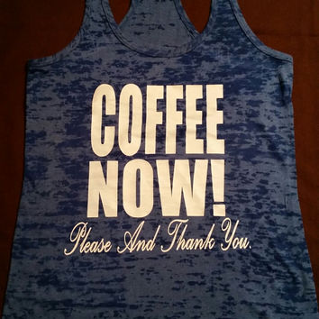Coffee Now Please and Thank You Burn Out Gym Shirt. Fitness Tank Top. Woman's Work Out Clothing. Racer back Tank this l