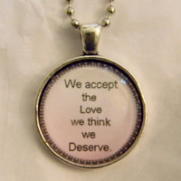 We Accept The Love We Think We Deserve Necklace. Quote Necklace. 18 Inch Ball Chain.
