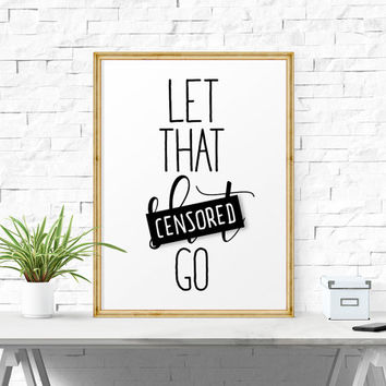 Motivational Print, Let That Shit Go, Printable Quotes, Office Decor, Minimalist Poster, Printable Inspirational Wall Art