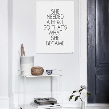 Feminism Quote, She Needed a Hero So That What She Became, Inspirational Typography Print, Motivational Art Print, Feminist Quote