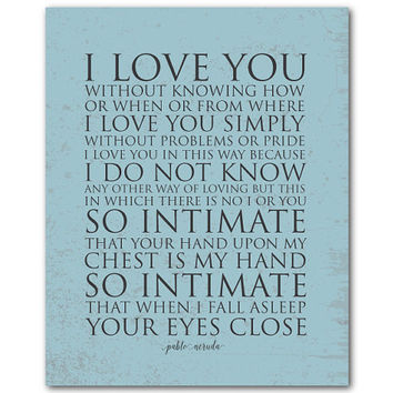 I love you without knowing - Pablo Neruda 100 Love Sonnets - poetry anniversary wedding Valentine's Day gift inspirational print love poem