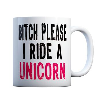 B-tch Please I Ride A Unicorn Funny 11 oz Coffee Mug Ceramic Coffee and Tea Cup