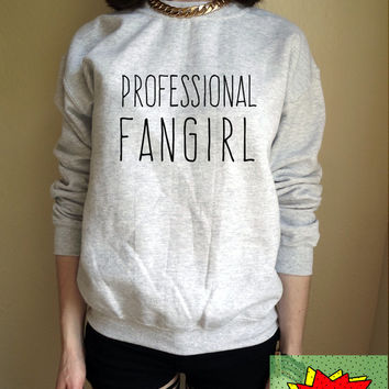 Professional Fangirl Jumper Unisex Black or Grey S M L Tumblr Instagram Blogger