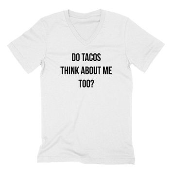 Do tacos think about me too? Taco, food lover, all about taco, funny sarcasm, graphic  V Neck T Shirt