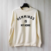 Luke Hemmings is My Homie Sweatshirt Sweater Shirt – Size XS S M L XL